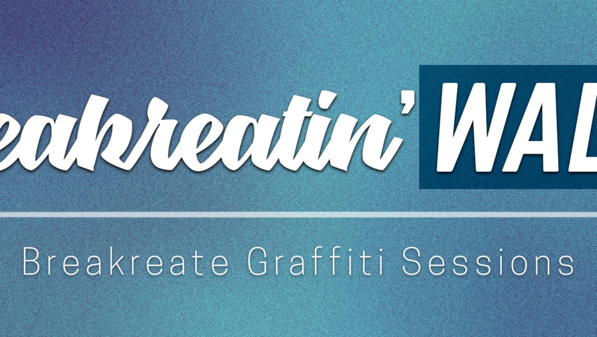 Breakreatin'Walls: Breakreate Graffiti Sessions